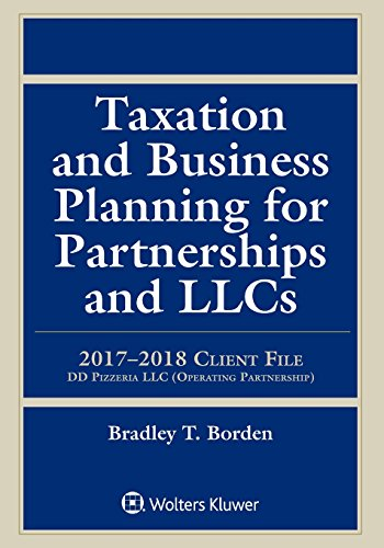 Taxation and Business Planning for Partnerships and LLCs: 2017-2018 Client File (Supplements)