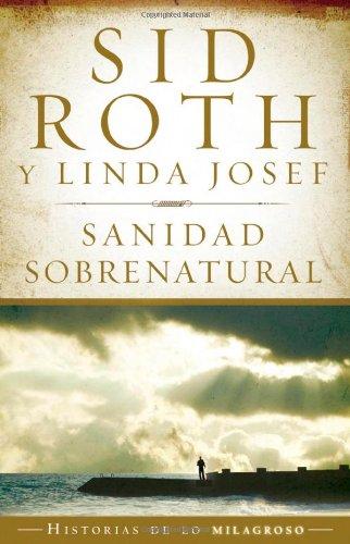 Sanidad sobrenatural (Historias de Lo Milagroso) (Spanish Edition)