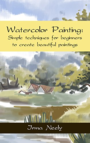 Watercolor Painting: Simple techniques for beginners to create beautiful paintings (Painting Watercolor Pencils)