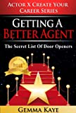 Getting A Better Agent... The Secret List of Door Openers (Actor X Create Your Career Book 1)