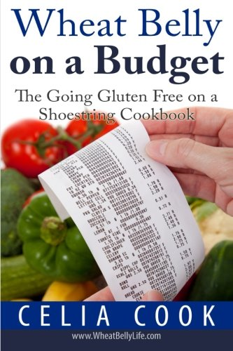 Wheat Belly on a Budget: The Going Gluten-Free on a Shoestring (Wheat Belly Diet Series) by Celia Cook