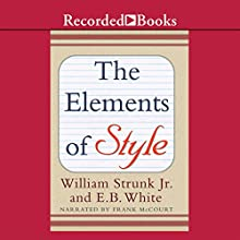 The Elements of Style (Recorded Books Edition) Audiobook by William Strunk, E. B. White Narrated by Frank McCourt