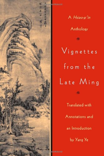Vignettes from the Late Ming: A Hsiao-p'in Anthology