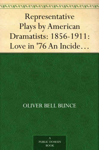Representative Plays by American Dramatists: 1856-1911: Love in '76 An Incident of the Revolution]()