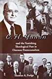 img - for C.H. Yadon: and the Vanishing Theological Past in Oneness Pentecostalism book / textbook / text book