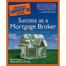 The Complete Idiot's Guide to Success as a Mortgage Broker: Priceless Tips You Need to Become a Successful Broker