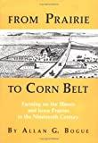 From Prairie to Corn Belt : Farming on the Illinois and Iowa Prairies in the Nineteenth Century, Bogue, Allan G., 0813822181