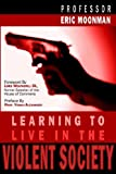 Learning to Live in the Violent Society, Eric Moonman, 1420877259
