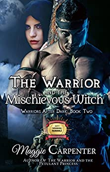 The Warrior and the Mischievous Witch (Warriors After Dark Book 2) by [Carpenter, Maggie]