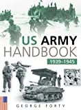 US Army Handbook, 1939-1945, George Forty, 0750932104