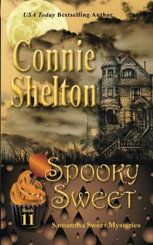 Spooky Sweet: Samantha Sweet Mysteries, Book 11: A Sweet's Sweets Bakery Mystery (Samantha Sweet Magical Cozy Mystery Series) (Volume 11)