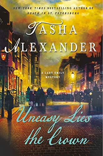Uneasy Lies the Crown: A Lady Emily Mystery (Lady Emily Mysteries Book 13)