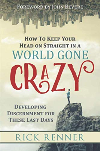 How to Keep Your Head on Straight in a World Gone Crazy: Developing Discernment for These Last Days (Charismatic Gifts Of The Holy Spirit Catholic)