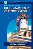 The Fundamentals of Piping Design : Drafting and Design Methods for Process Applications, Smith, Peter, 1933762047