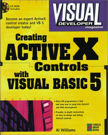 Visual Developer Creating ActiveX Controls with Visual Basic 5: The Comprehensive Guide for Creating Powerful Web Controls