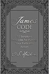 The James Code: 52 Scripture Principles for Putting Your Faith into Action Hardcover