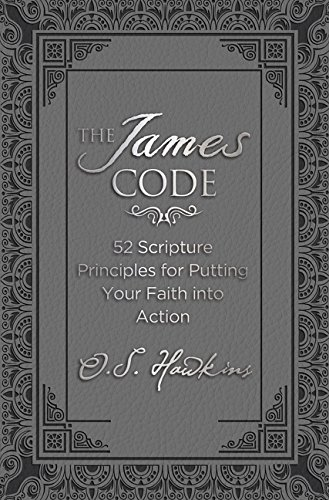 The James Code: 52 Scripture Principles for Putting Your Faith into Action