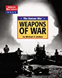 img - for The Korean War the Weapons of War (American War Library: Iraq War) book / textbook / text book