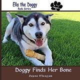 Doggy Finds Her Bone (Ella the Doggy) (Volume 1)
