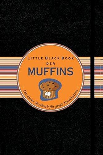 Little Black Book der Muffins: Das kleine Backbuch für große Naschkatzen (Little Black Books (Deutsche Ausgabe))