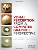 Visual Perception from a Computer Graphics Perspective, William Thompson and Roland Fleming, 1568814658