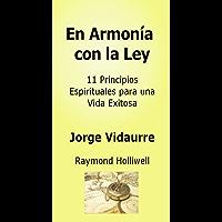En Armonía con la Ley: 11 Principios Espirituales para una Vida Exitosa