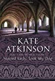 Started Early, Took My Dog by Kate Atkinson (September 13,2011)