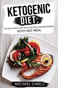 Ketogenic Diet: 60 Quick and Easy Keto Recipes for