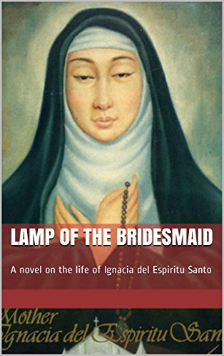 Lamp of the Bridesmaid: A novel on the life of Ignacia del Espiritu Santo