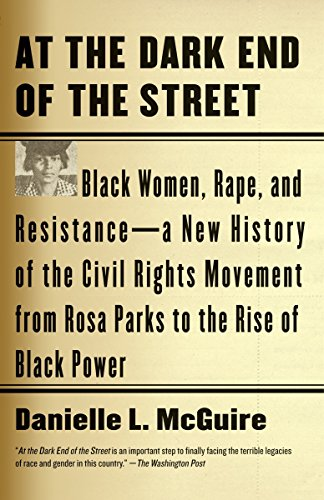 Search : At the Dark End of the Street: Black Women, Rape, and Resistance--A New History of the Civil Rights Movement  from Rosa Parks to the Rise of Black Power