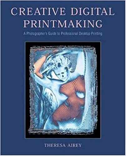 Creative Digital Printmaking: A Photographers Guide to Professional Desktop Printing (Photography for All Levels: Intermediate)