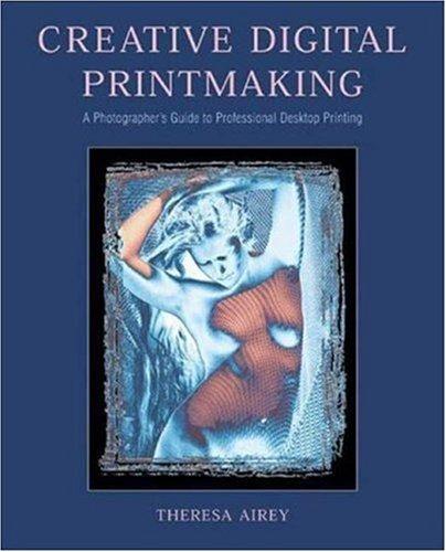 Creative Digital Printmaking: A Photographer