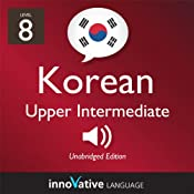 Learn Korean - Level 8: Upper Intermediate Korean, Volume 1: Lessons 1-25: Intermediate Korean #3 |  Innovative Language Learning