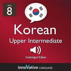 Learn Korean - Level 8: Upper Intermediate Korean, Volume 1: Lessons 1-25