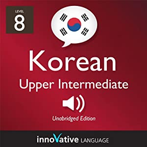Learn Korean - Level 8: Upper Intermediate Korean, Volume 1: Lessons 1-25 Audiobook