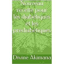 Nouveau recette  pour les diabétiques et les prédiabétiques (French Edition)