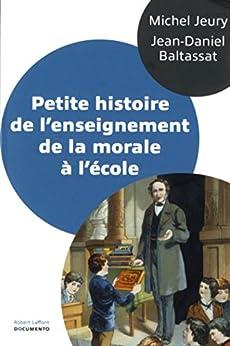 Petite histoire de l'enseignement de la morale à l'école (Hors Collection) (French Edition) by [BALTASSAT, Jean-Daniel, JEURY, Michel]