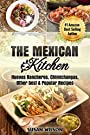 Mexican Kitchen: Top 30 Mythical, Mouthwatering, Street Food and Delicious Mexican Food which Everyone Would Love.