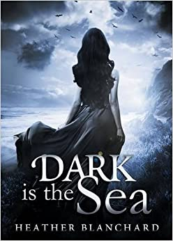 Book Dark is the Sea by Heather Blanchard (2014-11-12)
