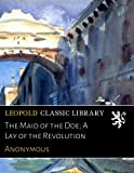 img - for The Maid of the Doe; A Lay of the Revolution book / textbook / text book