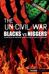 The Un-Civil War: BLACKS vs NIGGERS: Confronting the Subculture Within the African-American Community by Taleeb Starkes (2013-05-04)