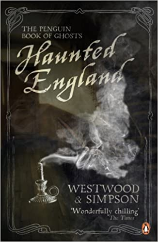 Haunted England: The Penguin Book of Ghosts Paperback – May 1, 2010 by Jennifer Westwood  (Author), Jacqueline Simpson (Author)