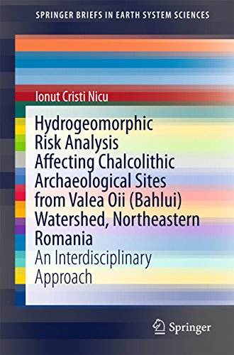 Hydrogeomorphic Risk Analysis Affecting Chalcolithic Archaeological Sites from Valea Oii (Bahlui) Watershed, Northeastern Romania: An Interdisciplinary ... (SpringerBriefs in Earth System - Sites Romania