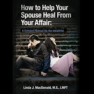 How to Help Your Spouse Heal from Your Affair Audiobook
