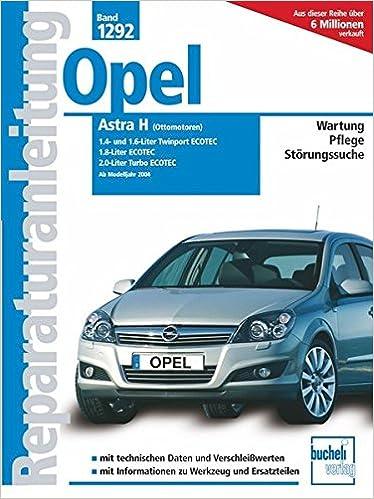 Opel Astra H, Ottomotoren 1.4- und 1.6-Liter Twinport Ecotoec ab 2004, 1.8-Liter Ecotec, 2.0-Liter Turbo Ecotec: Wartung, Pflege, Störungssuche: Amazon.es: ...
