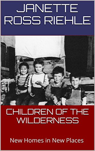 CHILDREN OF THE WILDERNESS: New Homes in New Places (Growing Up Wild Book 3) by [Riehle, Janette Ross]