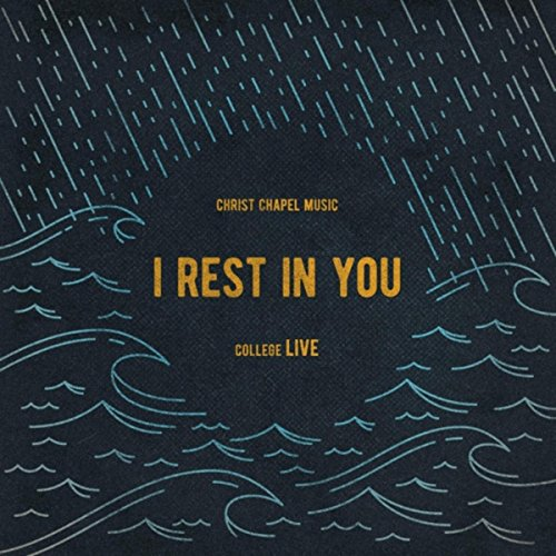 Christ Chapel Music College - I Rest in You (Live) - (EP) 2018