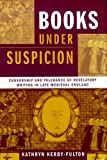 Books under Suspicion: Censorship and Tolerance of Revelatory Writing in Late Medieval England by Kathryn Kerby-Fulton (2011-08-30)
