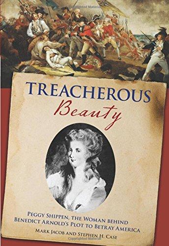 Treacherous Beauty: Peggy Shippen, The Woman Behind Benedict Arnold's Plot To Betray America PDF