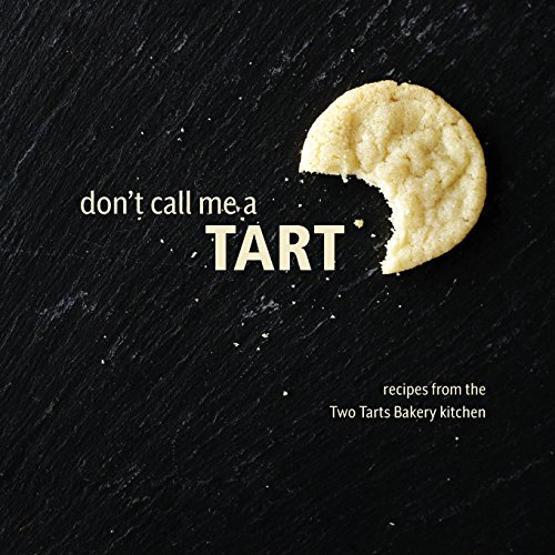 Don't Call Me a Tart: Recipes from the Two Tarts Bakery ()